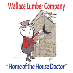 """Cartoon drawing of a man cutting a moon-shaped hole in a wooden building. Label reads """"Wallace Lumber Company"""" and """"Home of the House Doctor!"""""""